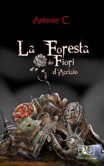 La foresta dei fiori d'acciaio di Anthony C.