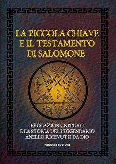 La piccola chiave e il testamento di Salomone. Evocazioni, rituali e la storia del leggendario anello ricevuto da Dio di Anonimo