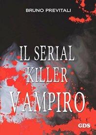 Il serial Killer Vampiro Formato Kindle di Bruno Previtali