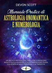Manuale pratico di Astrologia Onomantica e Numerologia: Un antico metodo per tracciare l'oroscopo basato sulla numerologia di derivazione egizia, collegata ai nomi personali e ai Tarocchi