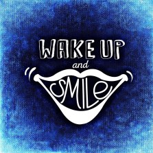 wake up and smile