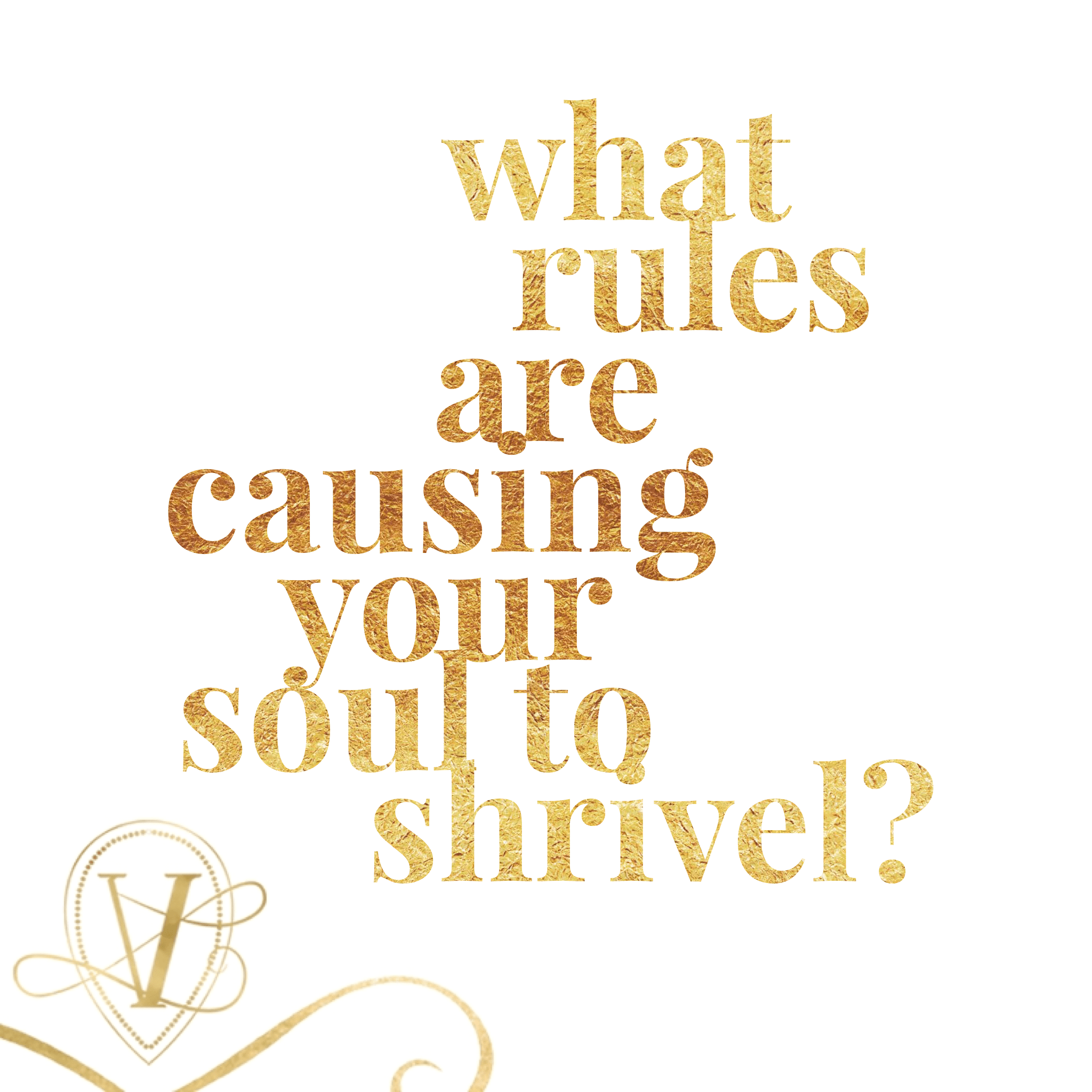 what rules are causing your soul to shrivel?