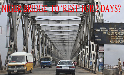 iver Niger Bridge, major gateway to the South-East and South-South will 'rest 'for three days, starting dusk today