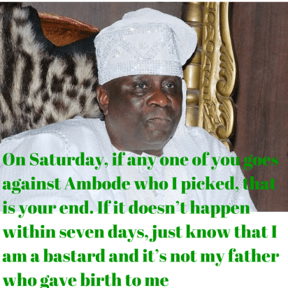 On Saturday, if any one of you goes against Ambode who I picked, that is your end. If it doesn't happen within seven days, just know that I am a bastard and it's not my father who gave birth to me -