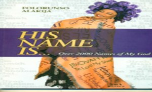 His Name Is....Over 2000 Names of My God ; Folorunsho Alakija; Digitalrealty, Lagos, Nigeria; 2016;PP.108