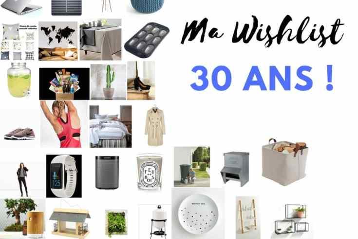 wishlist pour mes 30 ans