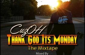 Mixtape: 'Thank God Its Monday' By @CuzOHBlack [Mixed By @DJNominal]