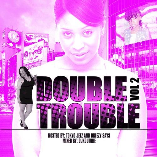 @DJKouture » Double Trouble 2 (Hosted By @TokyoJetz & @IAmBreezySays) [Mixtape]