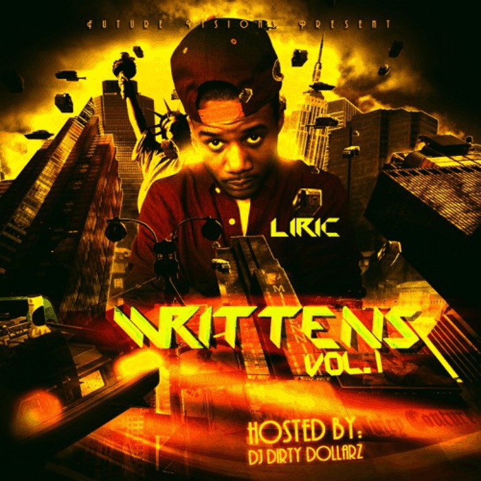 Liric (@TheReaL1R1C) » Future Visions Present Writtens, Vol. 1 (Hosted By @DJDirtyDollarz) [Mixtape]