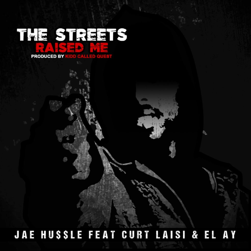 MP3: Jae Hussle feat. Curt Laisi & El Ay - The Streets Raised Me [Prod. Kidd Called Quest]