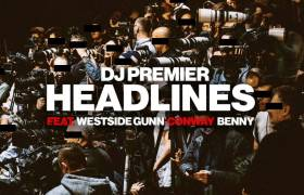 MP3: DJ Premier feat. Westside Gunn, Benny The Butcher, & Conway The Machine - Headlines