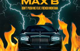 MP3: Max B feat. French Montana - Don't Push Me