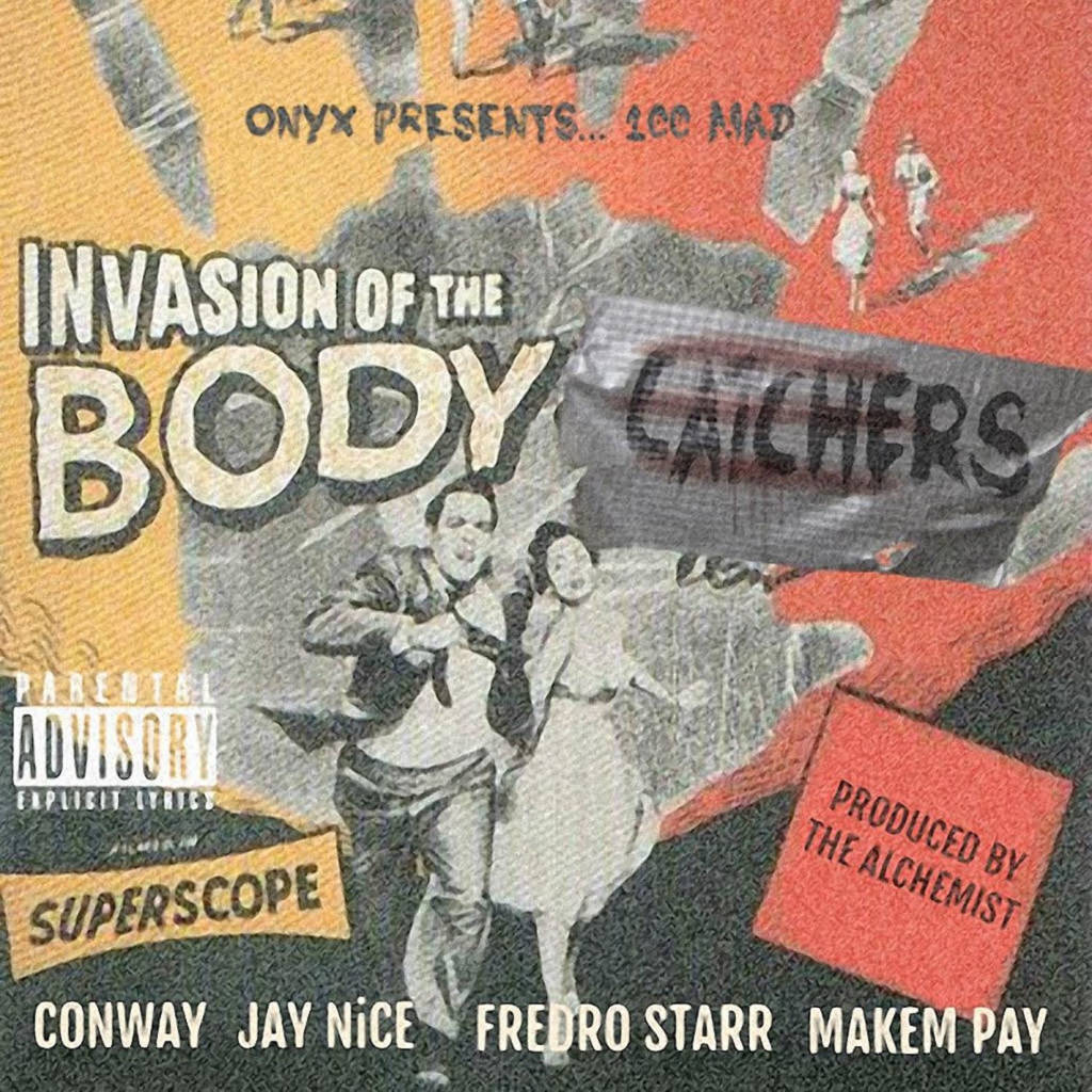 MP3: Onyx presents 100 Mad (Jay Nice, Fredro Starr, Makempay) feat. Conway - Invasion Of The Body Catchers (@Onyx_HQ @100MadHQ @Fredro_Starr @WhoIsConway @Nice_MBK @Makempay_DGBSM @Alchemist)