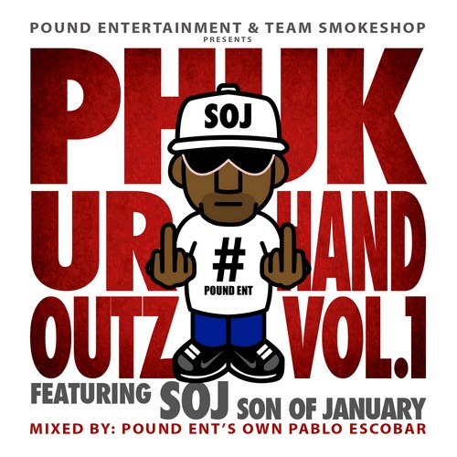 S.O.J. (@Son_OfJanuary) » Phuk Ur Hand Outz, Vol. 1 (via @HiGradeTV) [Mixtape]