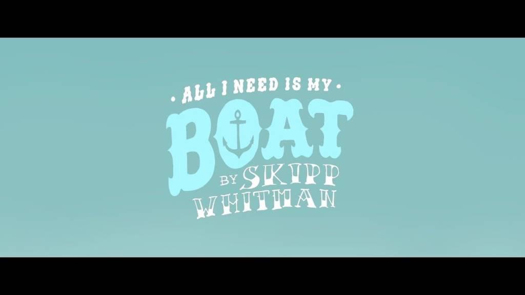 Video: Skipp Whitman - All I Need Is My Boat
