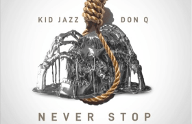 MP3: Kid Jazz - Never Stop Ft. Don Q