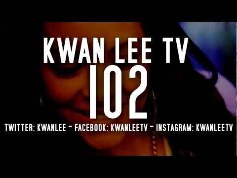 @KwanLee Presents @KwanLeeTV: Episode 102