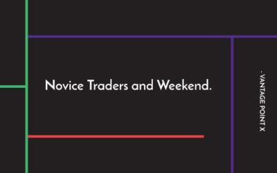 Novice Traders and Weekend.