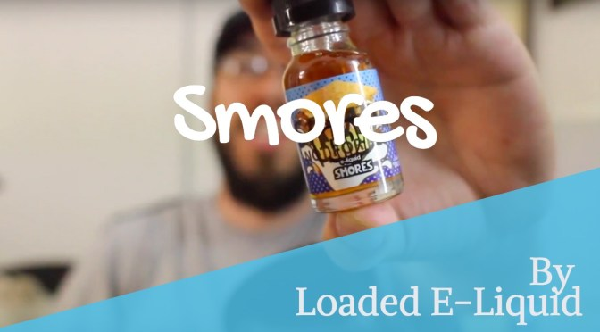 E-Juice Review: Smores by Loaded E-Liquid