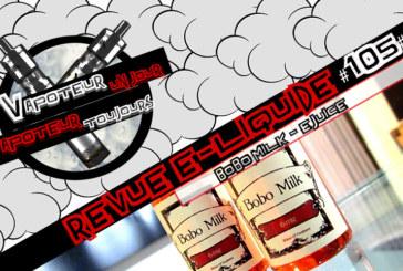 Revue E-Liquide – Bobo Milk – MALAISIE – #105