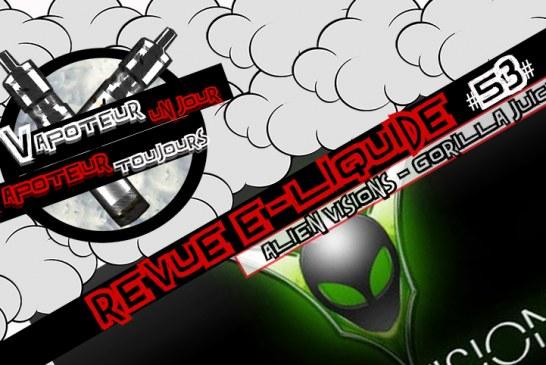 Revue E-Liquide – Gorilla Juice – Alien Visions – USA – #53