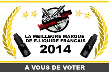 VOTE : LA MEILLEURE MARQUE DE E-LIQUIDE FRANCAIS 2014