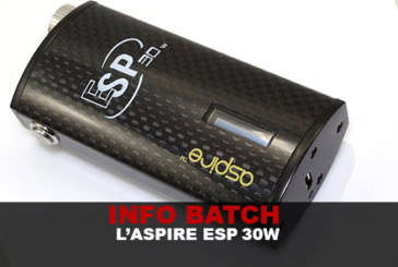INFO BATCH : L'ASPIRE ESP 30W