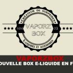 VAPORZBOX: קופסה חדשה של נוזל E בצרפת!