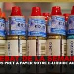 DEBAT : Seriez vous prêt à payer votre e-liquide au prix fort ?