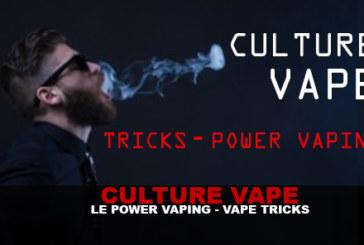 CULTURE VAPE : Episode 1 – Tricks & Power Vaping