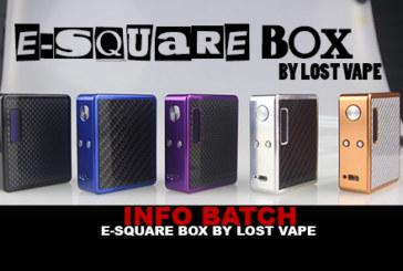 INFO BATCH : E-SQUARE BOX (LOST VAPE)