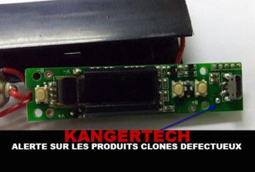 KANGERTECH : Alerte sur les produits clonés défectueux !