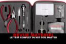 REVUE : Le test complet du Kit Coil Master