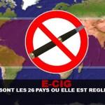 E-CIG : Quels sont les 26 pays ou elle est réglementée ?