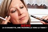 News : La e-cigarette, une passerelle vers le tabac ?