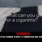 VIDEO : Une cigarette fumée c'est 11 minutes de vie en moins !