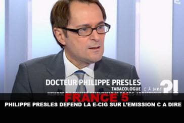 FRANCE 5 : Philippe Presles défend la e-cig sur l'émission «C a Dire ?!»