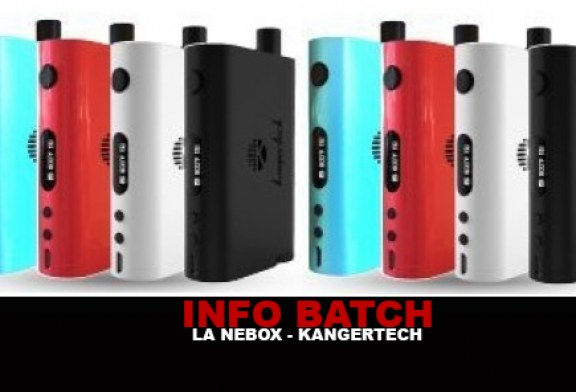 INFO BATCH : La Kanger Nebox (60w)