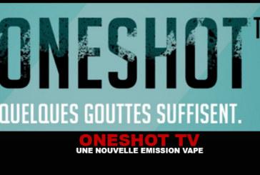 ONE SHOT TV : Une nouvelle émission vape !