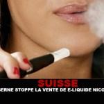 SUISSE : Berne stoppe la vente de e-liquide nicotiné.