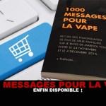 1000 MESSAGES POUR LA VAPE : Enfin disponible !