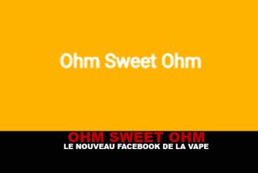 OHM SWEET OHM : Le nouveau facebook de la vape !