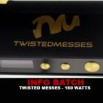 INFO BATCH : Box Twisted Messes 150w