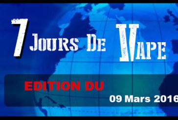 7 JOURS DE VAPE : Edition du 09 Mars 2016