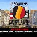 ΣΥΝΕΝΤΕΥΞΗ: Συνάντηση με το Union Belge pour la Vape