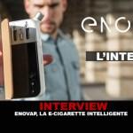 ראיון: Enovap, סיגריה אלקטרונית חכמה.