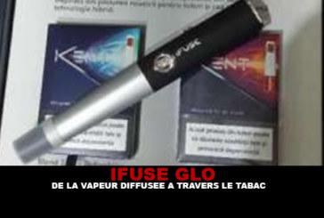 GLO IFUSE : De la vapeur diffusée à travers le tabac…