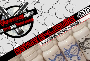 Revue E-Liquide #230 – ILLUSIONS VAPOR – GAMME (CAN)