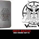 INFO BATCH : Box Vikings Vap V2