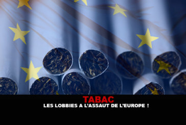 TABAC : Les lobbies à l'assaut de l'Europe !